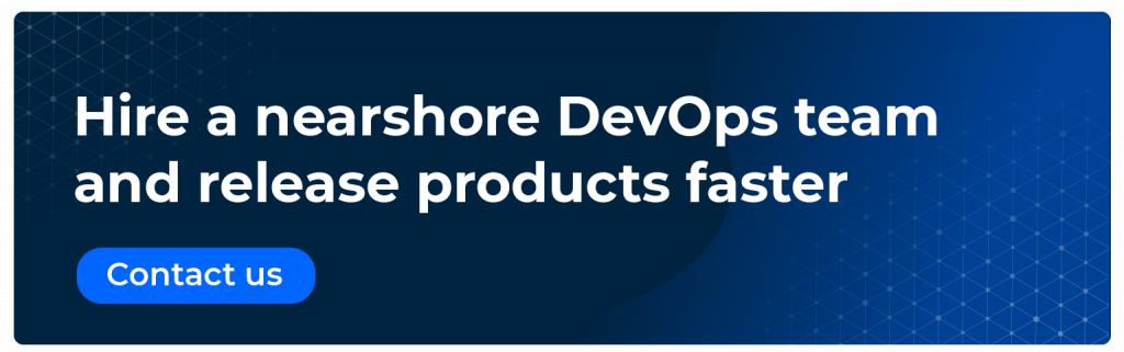 Hire a nearshore DevOps team and release products faster