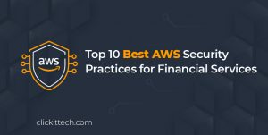 Top 10 Best AWS Security Practices for Financial Services