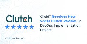 ClickIT DevOps & Software Development Receives New 5-Star Clutch Review On DevOps Implementation Project